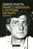 Libro Franco Basaglia, il dottore dei matti. La biografia Oreste Pivetta