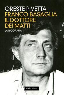 Franco Basaglia, il dottore dei matti. La biografia - Oreste Pivetta - copertina