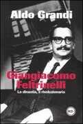 Libro Giangiacomo Feltrinelli. La dinastia, il rivoluzionario Aldo Grandi