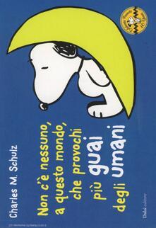 Antondemarirreguera.es Non c'è nessuno, a questo mondo, che provochi più guai degli umani. Celebrate Peanuts 60 years. Vol. 32 Image