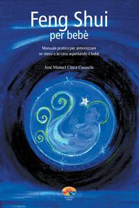 Feng Shui per bebè. Manuale pratico per armonizzare se stessi e la casa aspettando il bebè - José M. Chica Casasola,Ari Wayraman - ebook