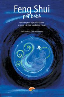 Feng Shui per bebè. Manuale pratico per armonizzare se stessi e la casa aspettando il bebè - Ari Wayraman,José M. Chica Casasola - ebook