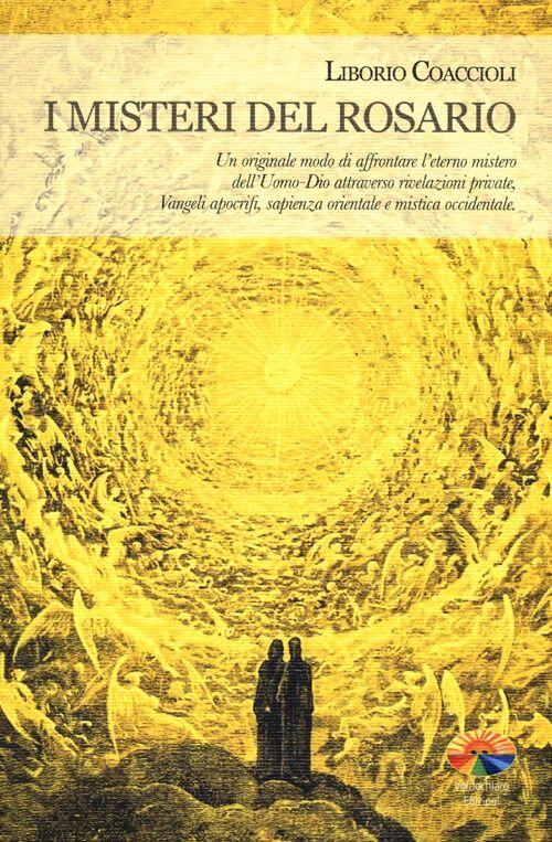 I misteri del rosario. Un originale modo di affrontare l'eterno mistero dell'Uomo-Dio attraverso rivelazioni private, Vangeli apocrifi, sapienza orientale...