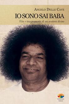 Io sono Sai Baba. Vita e insegnamento di un avatara divino - Angelo Delle Cave - ebook