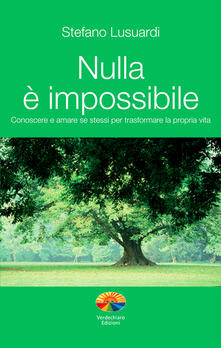 Nulla è impossibile. Conoscere e amare se stessi per trasformare la propria vita - Stefano Lusuardi - ebook