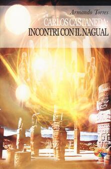 Carlos Castaneda: incontri con il Nagual. Ediz. illustrata - Armando Torres - copertina