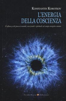 L energia della coscienza. Linfluenza dei processi mentali, emozionali e spirituali sul campo energetico umano.pdf