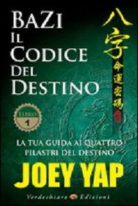 BaZi. Il codice del destino. Vol. 1: La tua guida ai quattro pilastri del destino.