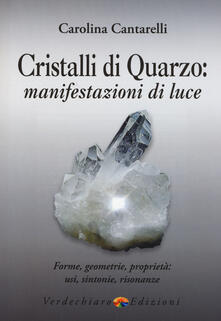Cristalli di quarzo: manifestazioni di luce. Forme, geometrie, proprietà, usi, sintonie, risonanze