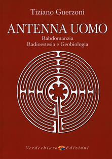 Rallydeicolliscaligeri.it Antenna uomo. Rabdomanzia, radioestesia e geobiologia Image