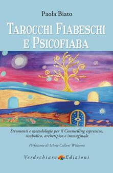 Festivalshakespeare.it Tarocchi fiabeschi e psicofiaba. Strumenti e metodologie per il counselling espressivo, simbolico, archetipo e immaginale Image