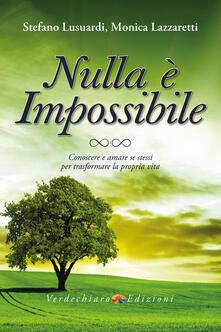 Nulla è impossibile. Conoscere e amare se stessi per trasformare la propria vita - Stefano Lusuardi,Monica Lazzaretti - copertina