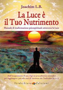 Valentinavalontano.it La luce è il tuo nutrimento. Manuale di trasformazione psico-spirituale attraverso la luce Image
