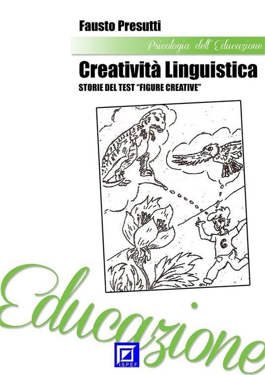 Creatività linguistica. Storie del test «Figure creative» - Fausto Presutti - ebook