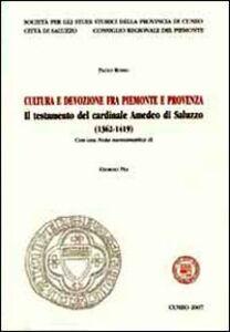 Cultura e devozione fra Piemionte e Provenza. Il testamento del cardinale Amedeo di Saluzzo (1362-1419)