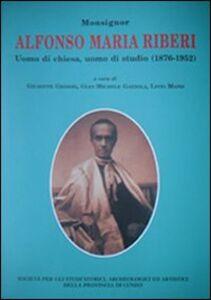 Monsignor Alfonso Maria Riberi. Uomo di chiesa, uomo di studio (1876-1952)