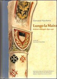 Lungo La Maira. Scritti e disegni: 1890-1930 - Vacchetta Giovanni - wuz.it