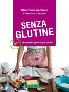 Senza glutine. Ricettario goloso per celiaci - Emanuela Ghinazzi,Olga Francesca Scalisi - ebook