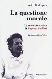 La questione morale. La storica intervista di Eugenio Scalfari. Ediz. ampliata