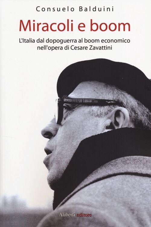 Miracoli e boom. L'Italia dal dopoguerra al boom economico nell'opera di Cesare Zavattini