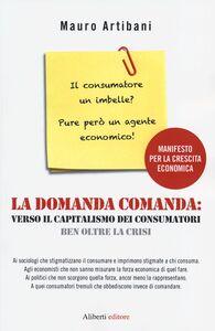 La domanda comanda: verso il capitalismo dei consumatori ben oltre la crisi