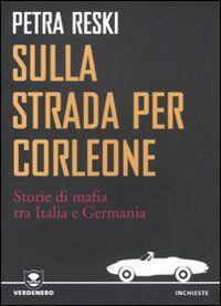 Sulla strada per Corleone. Storie di mafia tra Italia e Germania