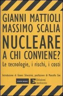 Nucleare. A chi conviene? Le tecnologie, i rischi, i costi - Massimo Scalia,Gianni Mattioli - ebook