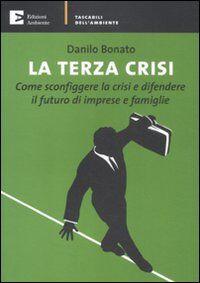 La terza crisi. Come sconfiggere la crisi e difendere il futuro di imprese e famiglie