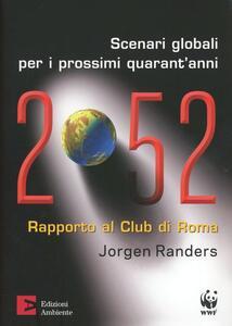 2052. Scenari globali per i prossimi quarant'anni. Rapporto al Club di Roma - Jorgen Randers - copertina