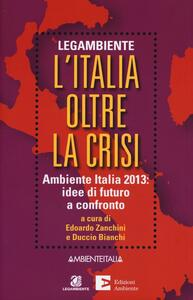 L' Italia oltre la crisi. Ambiente Italia 2013: idee di futuro a confronto