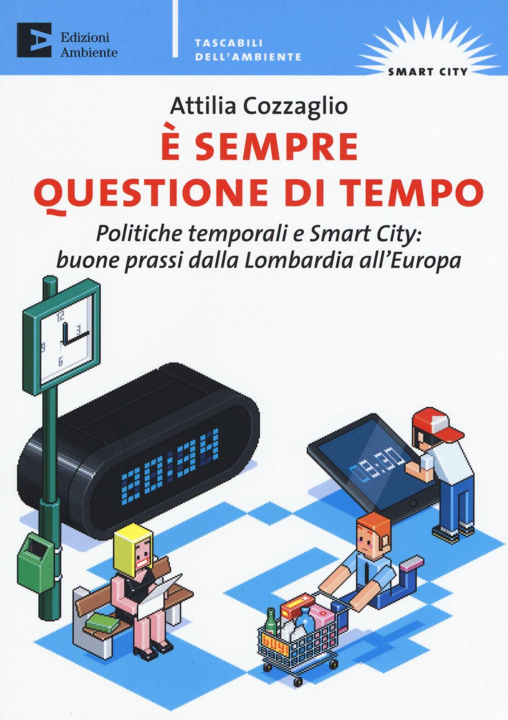 È sempre questione di tempo. politiche temporali e Smart City: buone prassi dalla Lombardia all'Europa