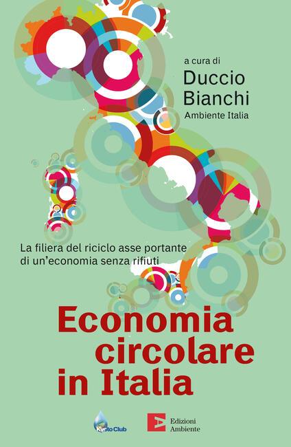 Economia circolare in Italia. La filiera del riciclo asse portante di un'economia senza rifiuti - Duccio Bianchi - ebook