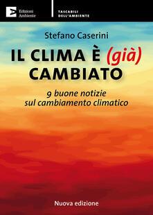 Il clima è (già) cambiato. 9 buone notizie sul cambiamento climatico. Nuova ediz. - Stefano Caserini - copertina