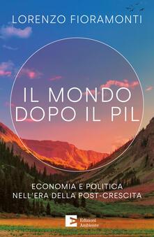 Il mondo dopo il Pil. Economia e politica nell'era della post-crescita - Lorenzo Fioramonti,Arianna Campanile,Marco Moro,Diego Tavazzi - ebook