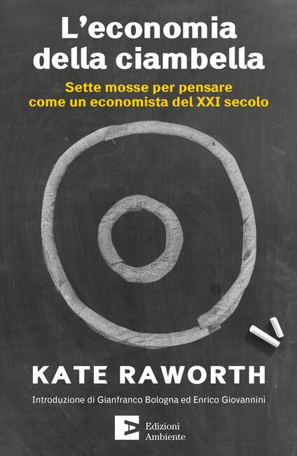 L' economia della ciambella. Sette mosse per pensare come un economista del XXI secolo - Kate Raworth,Erminio Cella - ebook