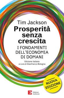 Prosperità senza crescita. I fondamenti dell'economia di domani - Tim Jackson,Gianfranco Bologna,Laura Coppo,Diego Tavazzi - ebook