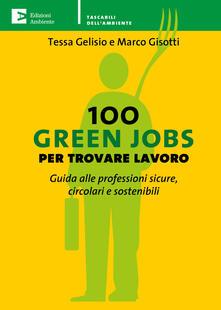 100 green jobs per trovare lavoro. Guida alle professioni sicure, circolari e sostenibili - Tessa Gelisio,Marco Gisotti - ebook
