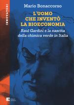 L' uomo che inventò la bioeconomia. Raul Gardini e la nascita della chimica verde in Italia