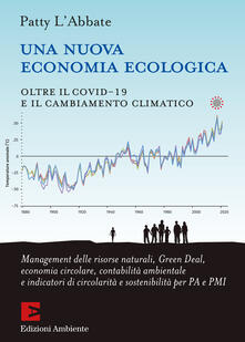 Una nuova economia ecologica. Oltre il Covid-19 e il cambiamento climatico - L'Abbate Patty - ebook