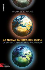 La nuova guerra del clima. Le battaglie per riprenderci il pianeta