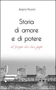 Storia di amore e di potere al tempo dei due papi