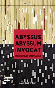 Abyssus abyssum invocat. Storia di abuso e aberrazione