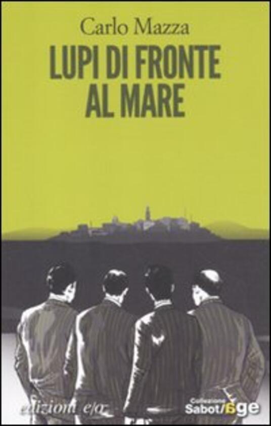 Lupi di fronte al mare - Carlo Mazza - copertina