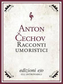 Racconti umoristici - Anton Cechov,Alfredo Polledro - ebook
