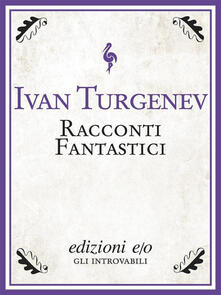 Racconti fantastici - Gian Luigi Giacone,Ivan Turgenev - ebook