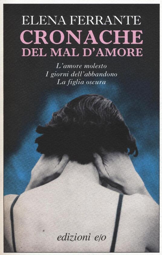 Cronache del mal d'amore: L'amore molesto-I giorni dell'abbandono-La figlia oscura - Elena Ferrante - copertina