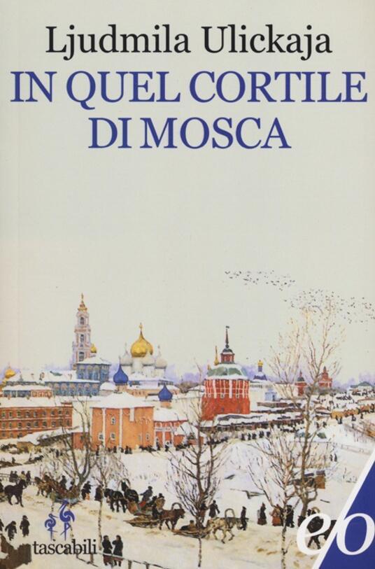 In quel cortile di Mosca - Ljudmila Ulickaja - copertina