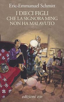 I dieci figli che la signora Ming non ha mai avuto - Alberto Bracci Testasecca,Eric-Emmanuel Schmitt - ebook