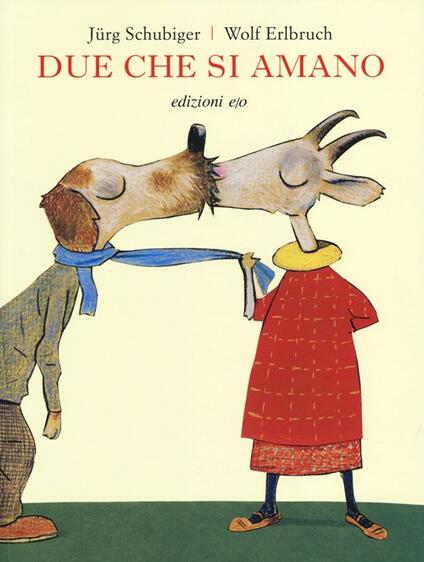 Due che si amano. Ediz. illustrata - Jürg Schubiger,Wolf Erlbruch - copertina