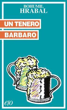 Un tenero barbaro - Bohumil Hrabal,Annalisa Cosentino - ebook